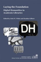 Book Cover: Laying the Foundation: Digital Humanities in Academic Libraries