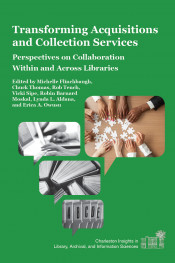Book Cover: Transforming Acquisitions and Collection Services: Perspectives on Collaboration Within and Across Libraries